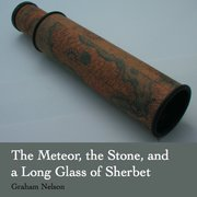The Meteor, the Stone and a Long Glass of Sherbet