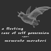 A Fleeting Case of Self-Possession, or, Memento Moratori