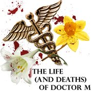 The Life (and Deaths) of Doctor M