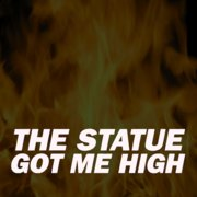 The Statue Got Me High