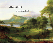 Arcadia: A Pastoral Tale
