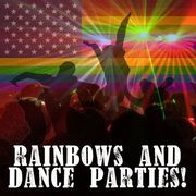 Rainbows and Dance Parties!