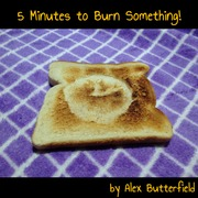 5 Minutes to Burn Something!