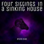 Four Sittings in a Sinking House