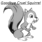 Goodbye Cruel Squirrel